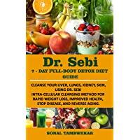 DR. SEBI 7-Day FULL-BODY DETOX DIET GUIDE: Cleanse your liver, lungs, kidney, skin, using Dr. Sebi Intra-Cellular…