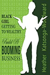 Black Girl - Getting to Wealthy: Build a Booming Business Kindle Edition