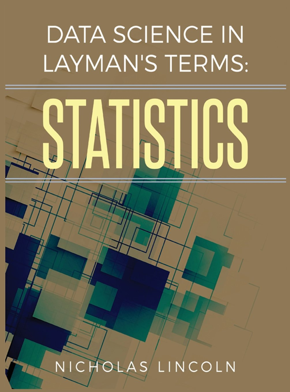 Data Science in Layman's Terms: Statistics: Nicholas Lincoln