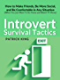 Introvert Survival Tactics: How to Make Friends, Be More Social, and Be Comfortable In Any Situation (When You Just Want to Go Home And Watch TV Alone)