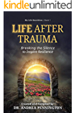 Life After Trauma: Breaking the Silence to Inspire Resilience (My Life Rewritten Book 1)