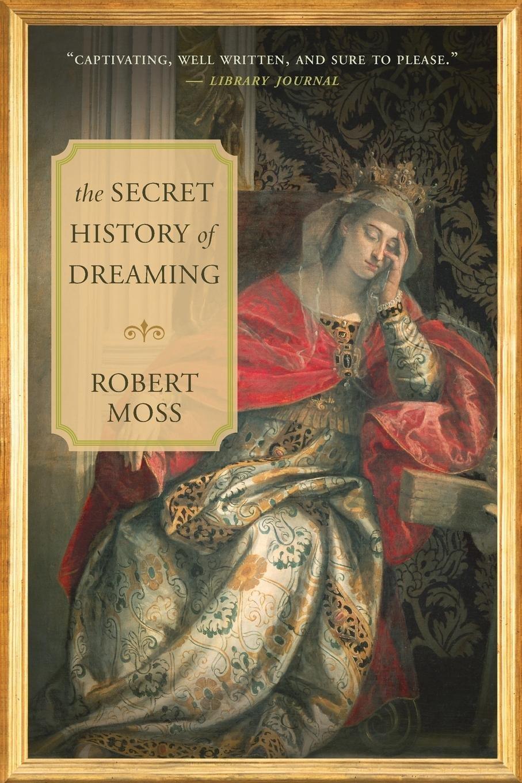 the secret history of dreaming moss robert