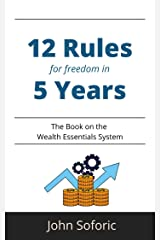 12 Rules for freedom in 5 Years: The Book on the Wealth Essentials System Kindle Edition
