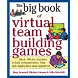 Big Book of Virtual Teambuilding Games: Quick, Effective Activities to Build Communication, Trust and Collaboration from Anyw