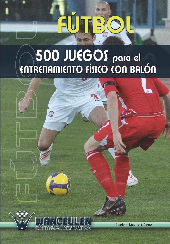 Read Online Futbol 500 juegos para el entrenamiento fisico con balón (Spanish Edition) pdf epub