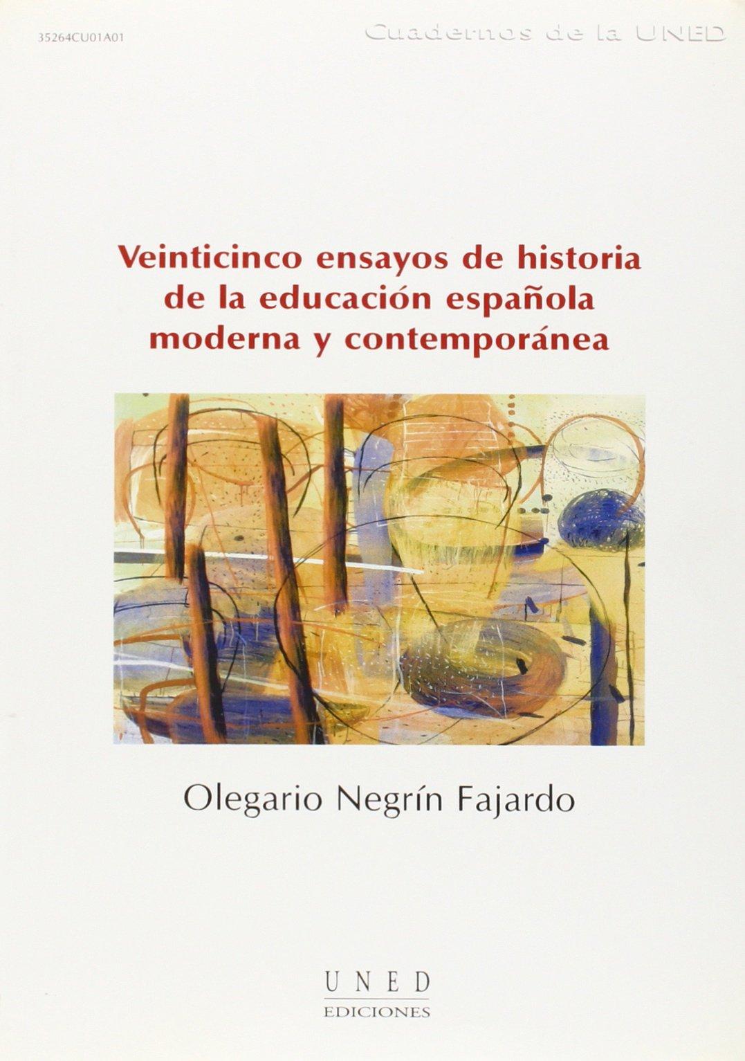 Veinticinco Ensayos de Historia de La Educación Española Moderna y Contemporánea CUADERNOS UNED: Amazon.es: Negrón Fajardo, Olegario: Libros