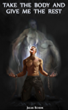 Take the body...: gritty fantasy. grimdark (Dark Gods Book 1)