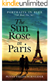 The Sun Rose in Paris: A sweeping and emotional journey into the 1930s art-world begins in Paris (Portraits in Blue Book…