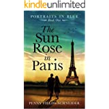 The Sun Rose in Paris: A sweeping and emotional journey into the 1930s art-world begins in Paris (Portraits in Blue Book 1)