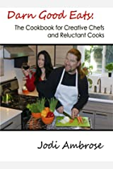 Darn Good Eats: The Cookbook for Creative Chefs and Reluctant Cooks Kindle Edition
