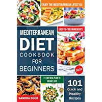 Mediterranean Diet Cookbook For Beginners: 101 Quick and Healthy Recipes with Easy-to-Find...