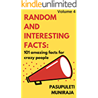 RANDOM AND INTERESTING FACTS : 101 AMAZING FACTS FOR CRAZY PEOPLE: Volume 4