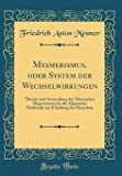 Mesmerismus, oder System der Wechselwirkungen: Theorie und Anwendung des Thierischen Magnetismus als die Allgemeine Heilkunde zur Erhaltung des Menschen (Classic Reprint)