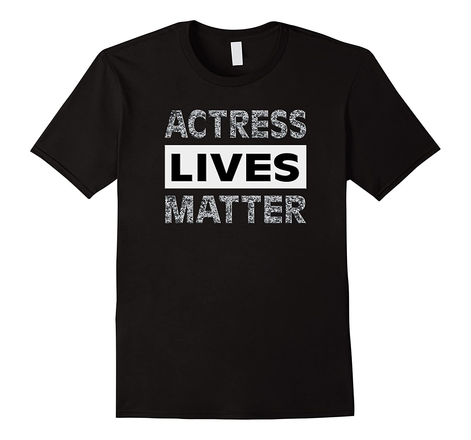 Actress Lives Matter T-Shirt with faux silver glitter text-TH