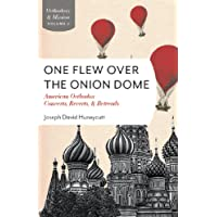 One Flew over the Onion Dome: American Orthodox Converts, Retreads, & Reverts