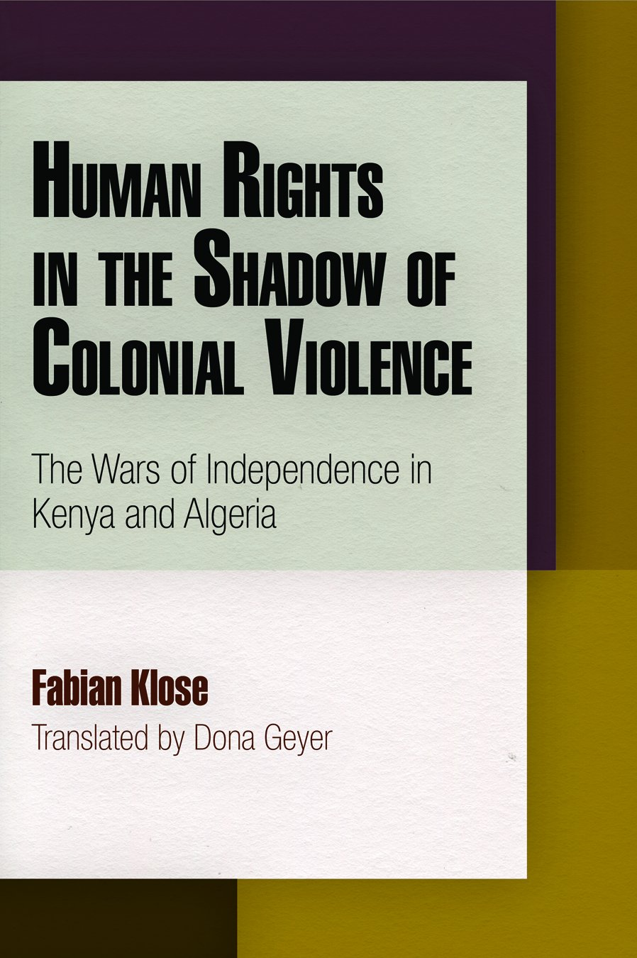 Human Rights in the Shadow of Colonial Violence: The Wars of Independence in Kenya and Algeria (Pennsylvania Studies in Human Rights) ebook