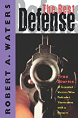 The Best Defense: True Stories of Intended Victims Who Defended Themselves with a Firearm Paperback