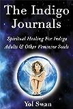 The Indigo Journals: Spiritual Healing For Indigo Adults & Other Feminine Souls