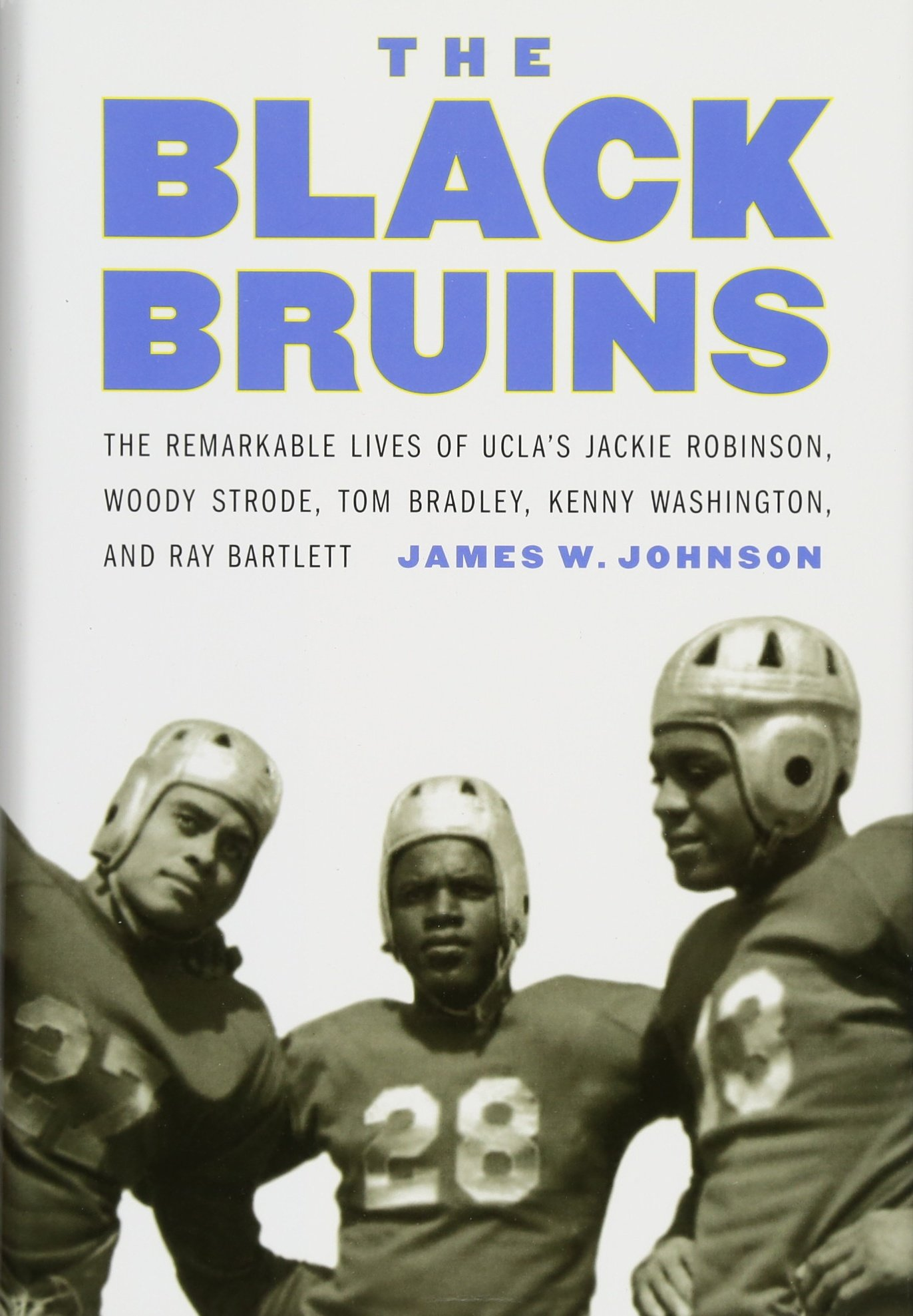 The Black Bruins: The Remarkable Lives of UCLA's Jackie Robinson, Woody Strode, Tom Bradley, Kenny Washington, and Ray Bartlett ebook