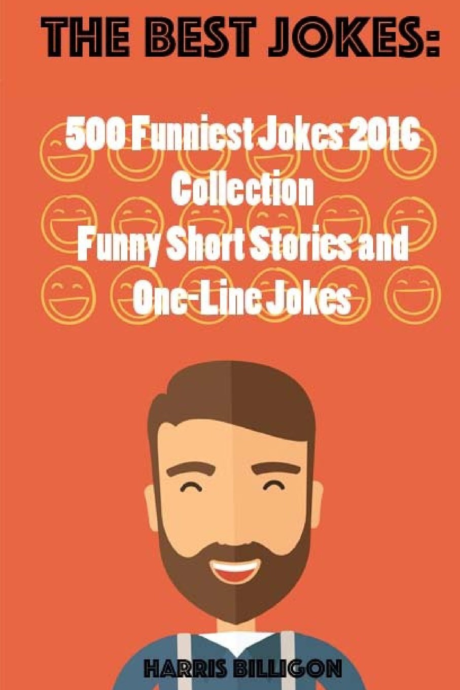 Read Online The Best Jokes: 500 Funniest Jokes 2016 Collection: Funny Shot Stories and One-Line Jokes (Volume 4) pdf