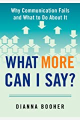 What More Can I Say?: Why Communication Fails and What to Do About It Paperback