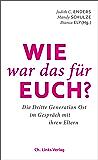 Wie war das für euch?: Die Dritte Generation Ost im Gespräch mit ihren Eltern (Politik & Zeitgeschichte) (German Edition)