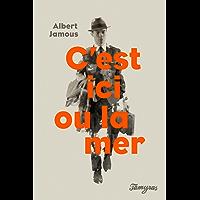 C'est ici ou la mer (French Edition)
