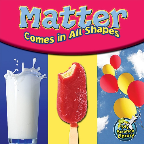 Matter Comes in All Shapes (My Science Library, Levels 1-2)
