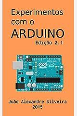 Experimentos com o ARDUINO: Monte seus próprios projetos com o Arduino utilizando as linguagens C e Processing (Portuguese Edition) Kindle Edition