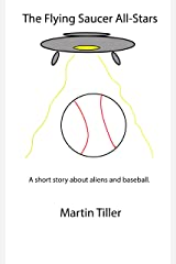 The Flying Saucer All-Stars: A short story about little league baseball and aliens. Kindle Edition
