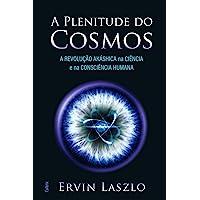 A Plenitude Do Cosmos: A Revolução Akashica Na Ciência E Na Consciência Humana