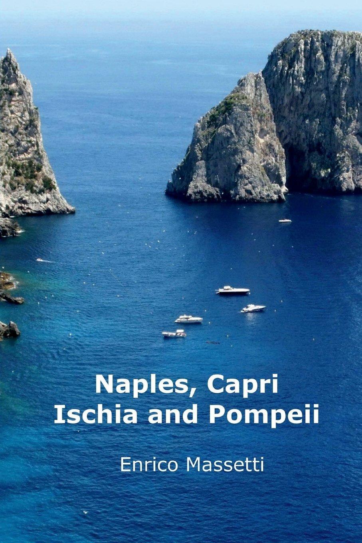 Naples, Capri, Ischia and Pompeii (Weeklong itineraries in Italy) (Volume 21) ebook