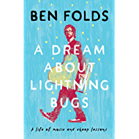 A Dream About Lightning Bugs: A Life of Music and Cheap Lessons (English Edition)