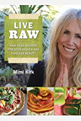 Live Raw: Raw Food Recipes for Good Health and Timeless Beauty Paperback