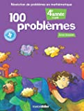 100 Problemes: Resolution de Problemes en Mathematique (4e Annee)