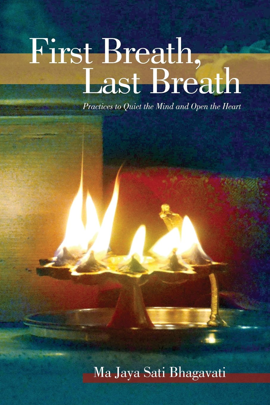 Download First Breath, Last Breath: Practices to Quiet the Mind and Open the Heart ebook