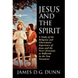 Jesus and the Spirit: A Study of the Religious and Charismatic Experience of Jesus and the First Christians as Reflected in t
