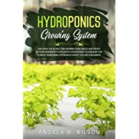 Image for HYDROPONICS GROWING SYSTEM: Discover the secret for growing vegetables and fruits in your garden with exclusive hydroponics techniques for a great gardening experience even if you are a beginner