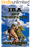Ira - Son of the Mountain Man: An Western Adventure by the Author of Mountain Man