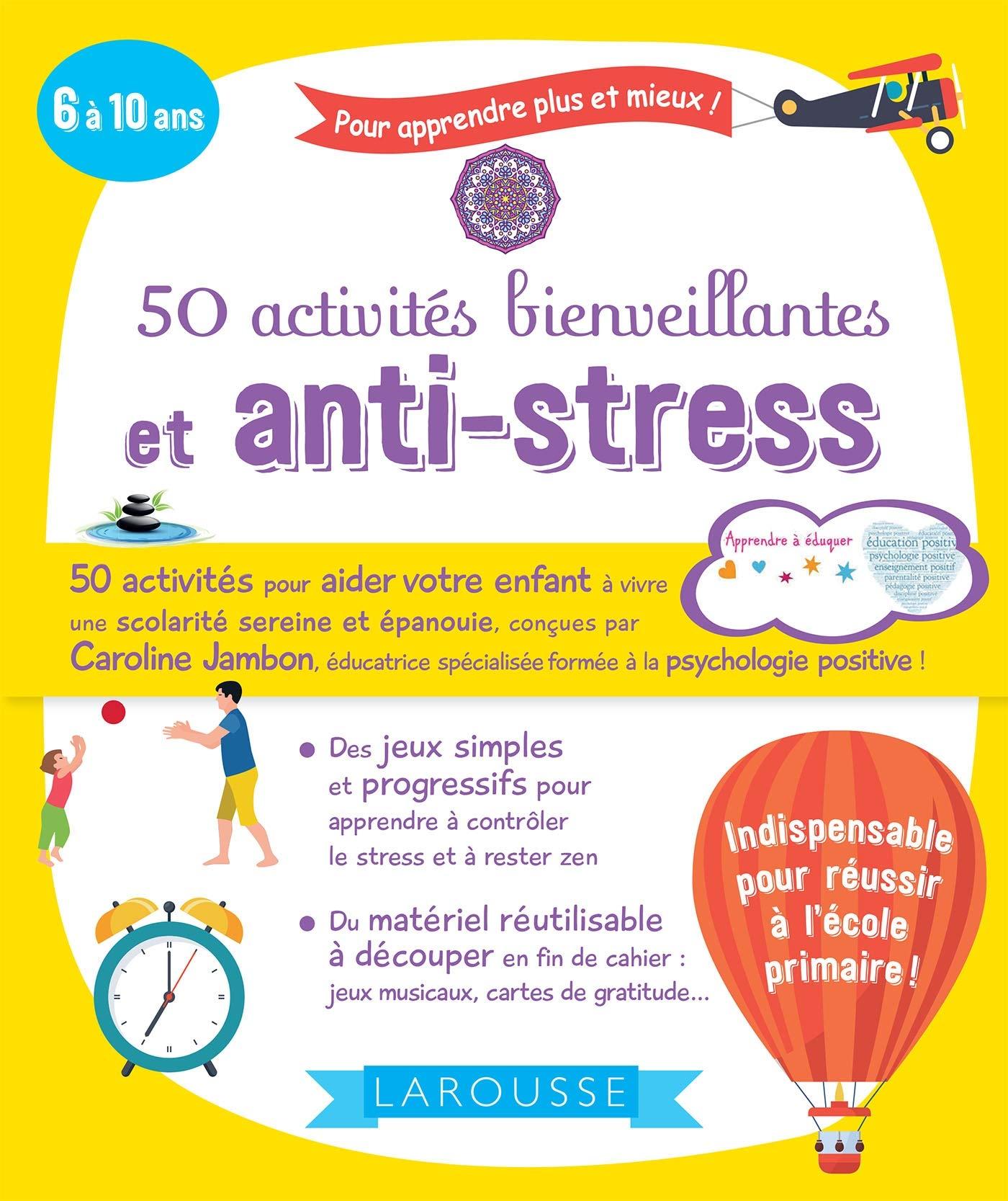 50 activités bienveillantes et anti-stress : être zen à l'école et à la maison (6/12 ans)
