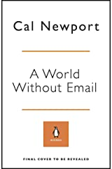 A World Without Email: Reimagining Work in an Age of Communication Overload Kindle Edition