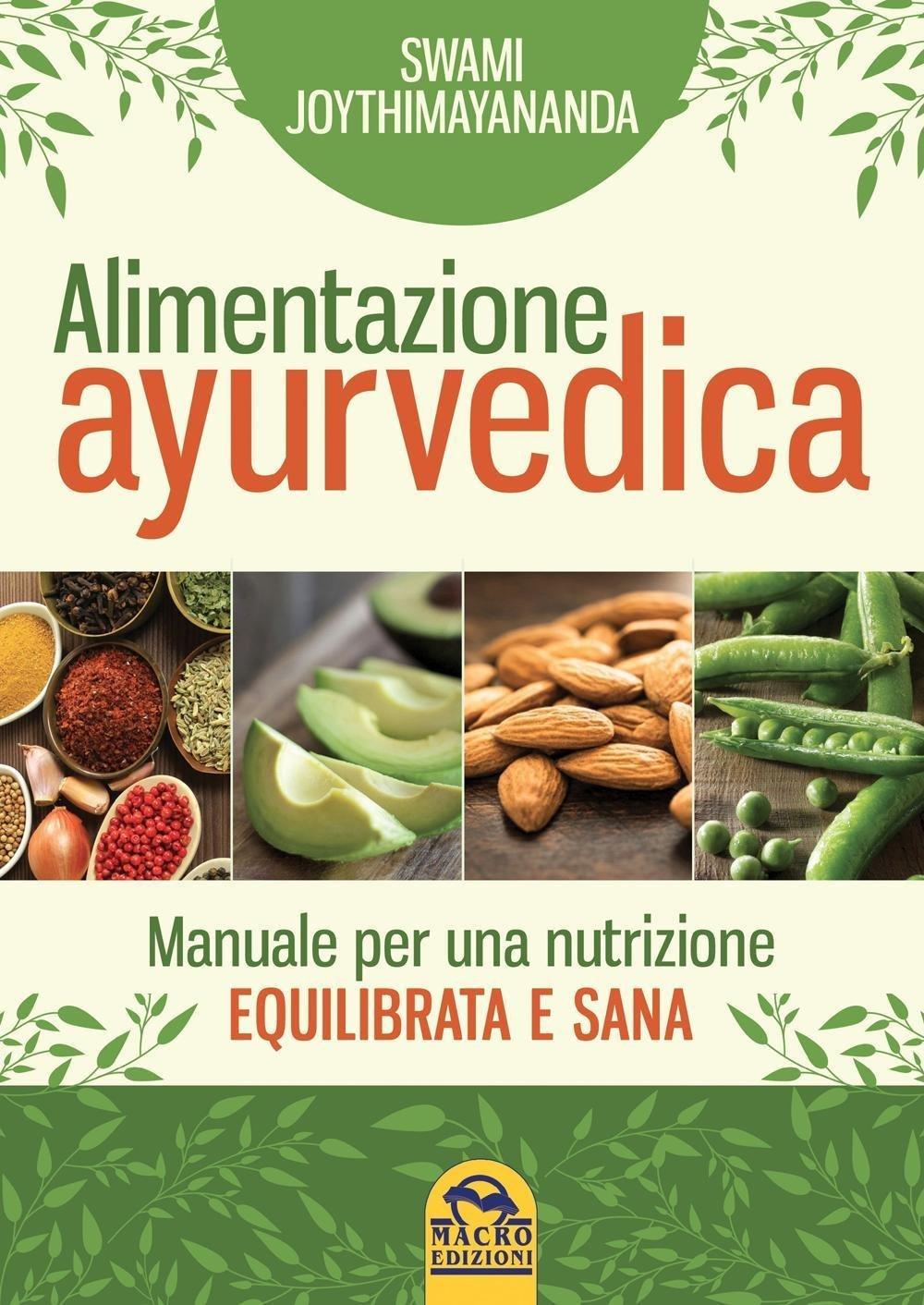 Nutrizione ayurvedica. Manuale per una nutrizione equilibrata e sana