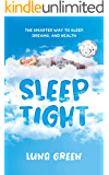 Sleep Tight: The Smarter Way To Sleep, Dreams, And Health (Body & Soul Series, Book 1)