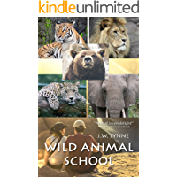 Wild Animal School: A Novel for Kids, Teens, and Adults Who Love Animals