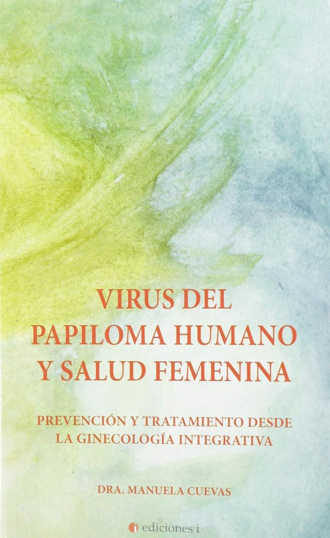 Virus del papiloma humano y salud femenina. Prevención y tratamiento desde la ginecología integrativa