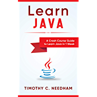 Learn Java: A Crash Course Guide to Learn Java in 1 Week: ( java programming , java for beginners , java programming for beginners, java coding , java ) (English Edition)