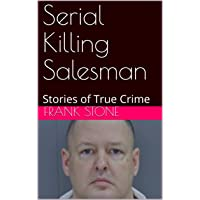 Serial Killing Salesman: Stories of True Crime
