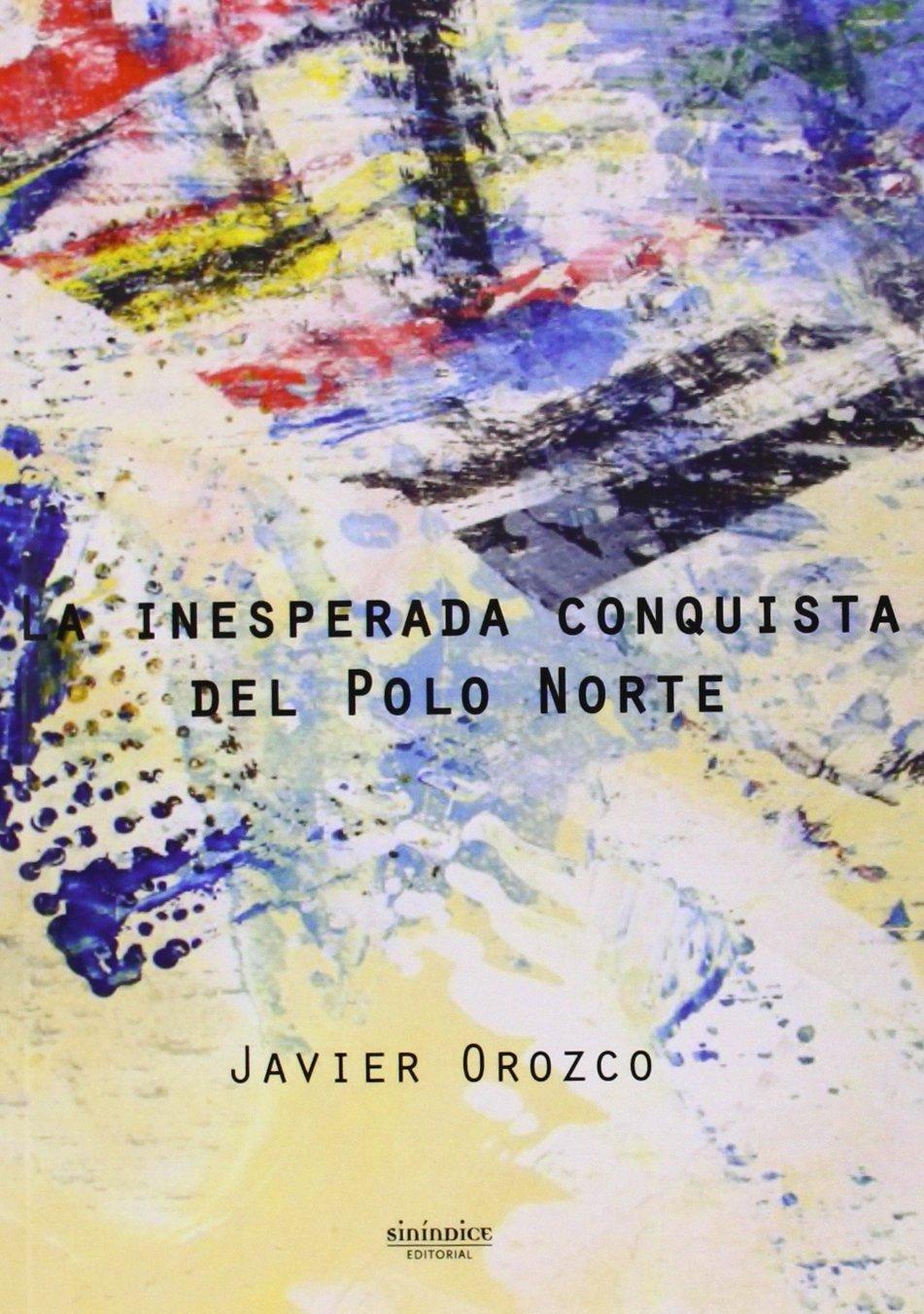 La inesperada conquista del Polo Norte Colección Novela de Javier ...