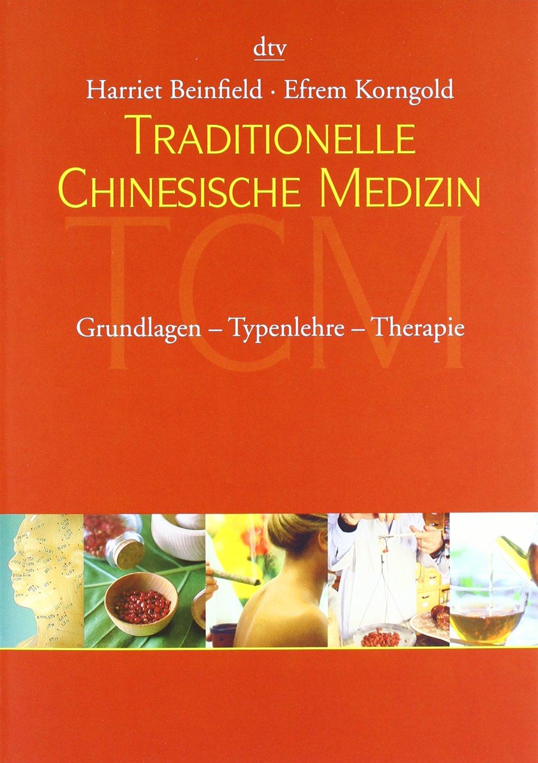 Traditionelle Chinesische Medizin: Grundlagen - Typenlehre - Therapie