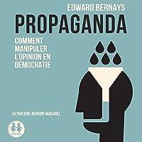 Propaganda. Comment manipuler l'opinion en démocratie